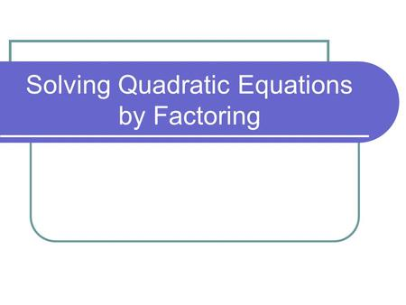 Solving Quadratic Equations by Factoring. The quadratic equation is written in the form ax 2 + bx + c = 0 To solve quadratic equations by factoring we.
