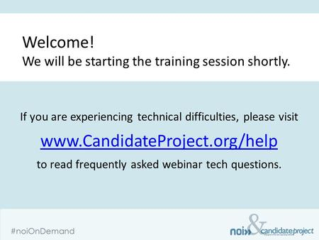 & #noiOnDemand If you are experiencing technical difficulties, please visit www.CandidateProject.org/help www.CandidateProject.org/help <strong>to</strong> read frequently.