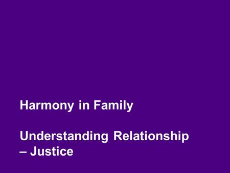 Harmony in Family Understanding <strong>Relationship</strong> – Justice.