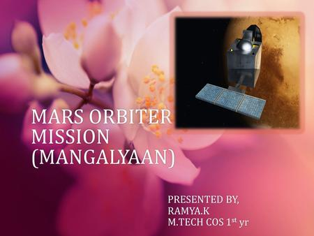 <strong>MARS</strong> ORBITER <strong>MISSION</strong> (MANGALYAAN) PRESENTED BY,PRESENTED BY,RAMYA.K M.TECH COS 1 st yrM.TECH COS 1 st yr.