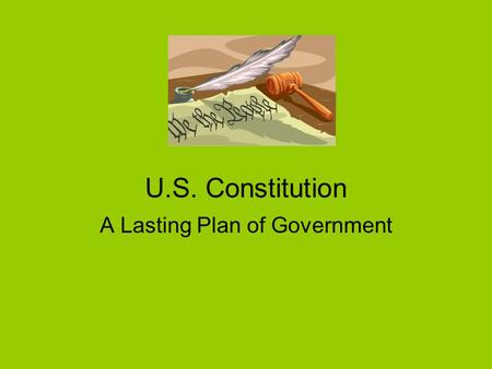 U.S. Constitution A Lasting Plan of Government. What, When, Why??? Basic law of the United States/Highest authority of the nation Written in 1787 Purpose: