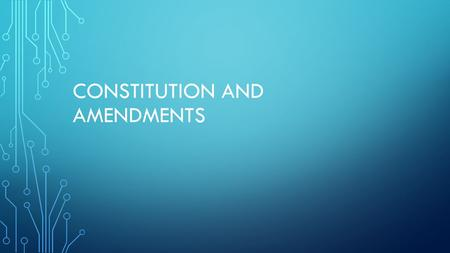 CONSTITUTION AND AMENDMENTS. FIVE BASIC PRINCIPLES Popular sovereignty Limited government Separation of powers Checks and balances Federalism.