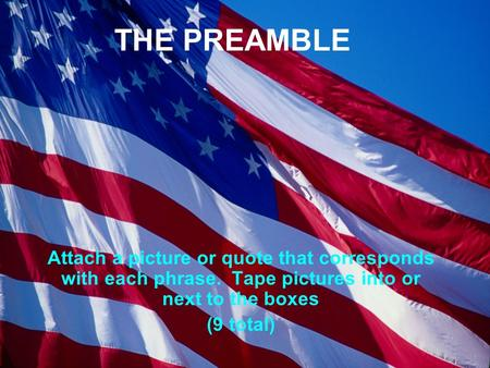 THE PREAMBLE Attach a picture or quote that corresponds with each phrase. Tape pictures into or next to the boxes (9 total)
