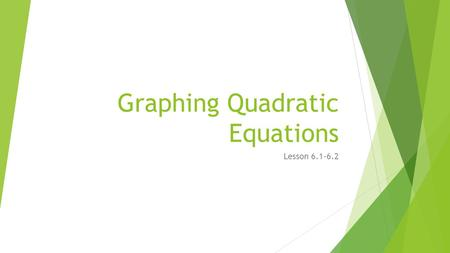 Graphing Quadratic Equations Lesson 6.1-6.2. Graphing Quadratic Equations: Standard Form of a Quadratic Equation  Standard form- any function that can.