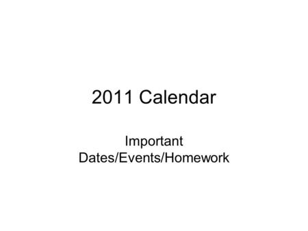 2011 Calendar Important Dates/Events/Homework. SunSatFriThursWedTuesMon January 2011 65432131 30292827262524 23222120191817 16151413121110 9876543 213130292827.