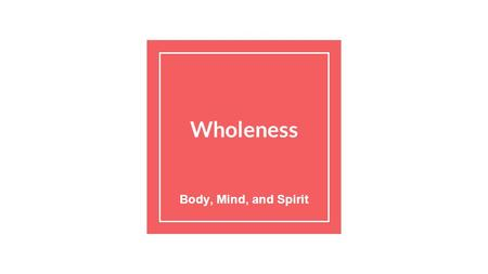 Wholeness Body, Mind, <strong>and</strong> Spirit. Hai *We have talked about getting in the ZONE → we also need health to achieve this wholeness Hai: Anglo Saxon word.