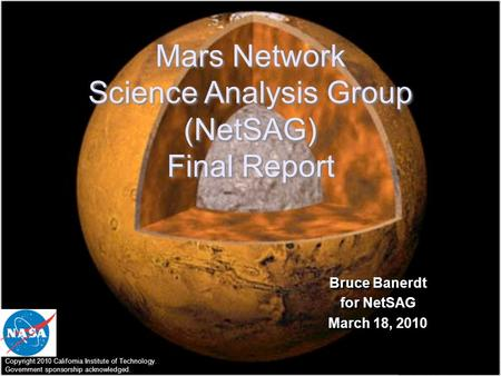 <strong>Mars</strong> Network Science Analysis Group (NetSAG) Final Report <strong>Mars</strong> Network Science Analysis Group (NetSAG) Final Report Bruce Banerdt for NetSAG March 18,