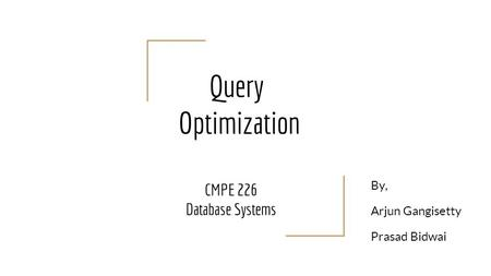 Query Optimization CMPE 226 Database Systems By, Arjun Gangisetty