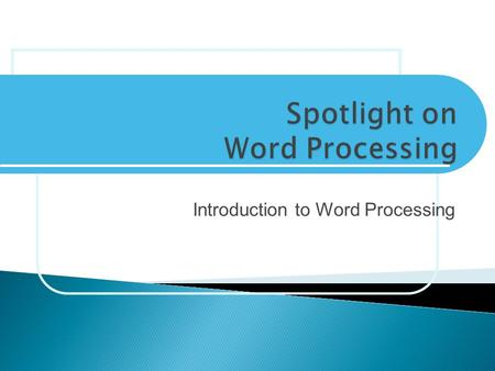Introduction to Word Processing.  Learn uses of word-processing software  Differentiate between typewriter and word- processing software  Explore various.