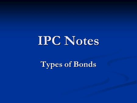 IPC Notes Types of Bonds. Remember… Atoms combine by gaining, losing or sharing electrons in order to become chemically stable. Atoms become chemically.