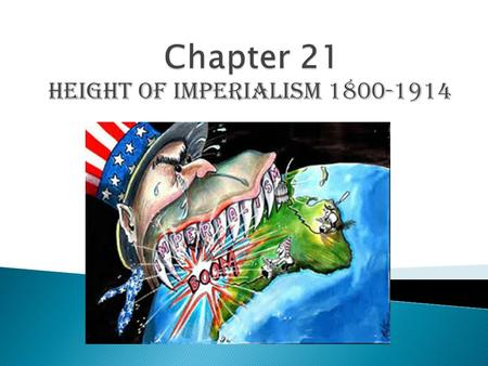 Height of Imperialism 1800-1914.  Time period1880's  Focus: IMPERIALISM-seizure of a country or territory by a strong country  Europe began to view.