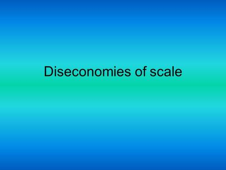 Diseconomies of scale. What are they? Diseconomies of scale are the forces that cause larger firms to produce goods <strong>and</strong> services at increased costs per.