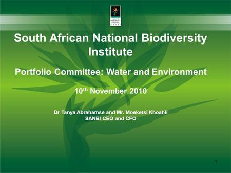 South African National Biodiversity Institute Portfolio Committee: Water and <strong>Environment</strong> 10 th November 2010 Dr Tanya Abrahamse and Mr. Moeketsi Khoahli.