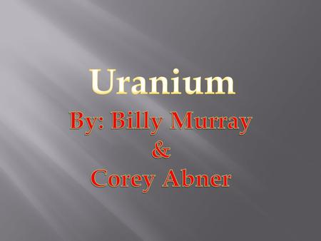 Uranium By Brian Traylor Ppt Video Online Download