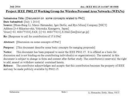 Doc.: IEEE 802.15-14-0407-00-0008 Submission July 2014 Li, Hernandez, Dotlic, Miura, NICT Slide 1 Project: IEEE P802.15 Working Group for Wireless Personal.
