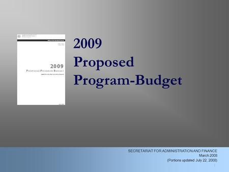 2009 Proposed Program-Budget 1 SECRETARIAT FOR ADMINISTRATION AND FINANCE March 2008 (Portions updated July 22, 2008)