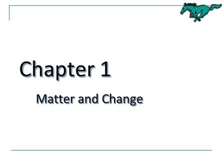 Chapter 1 <strong>Matter</strong> and Change. Chemistry -- a Physical Science The natural sciences were once divided into 2 broad categories − Biological sciences – study.
