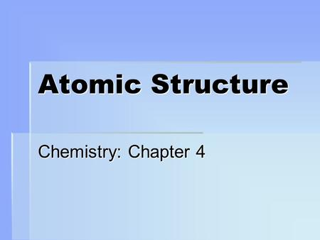 <strong>Atomic</strong> Structure Chemistry: Chapter 4. AtomsBuilding block <strong>of</strong> matter Cannot be seen Known to exist through indirect evidence. Gathering information w/o.