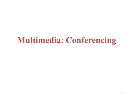 Multimedia: <strong>Conferencing</strong> 7-1. MM Networking Applications Fundamental characteristics: typically delay sensitive – end-to-end delay – delay jitter loss.