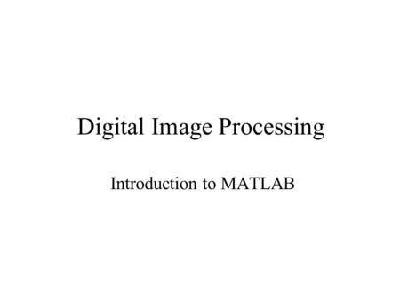 Digital <strong>Image</strong> Processing Introduction to <strong>MATLAB</strong>. Background on <strong>MATLAB</strong> (Definition) <strong>MATLAB</strong> is a high-performance language for technical computing. The.