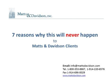 Tel. 1-800-353-8867, 1-914-220-6576 Fax 1-914-696-0029  7 reasons why this will never happen to Matts.