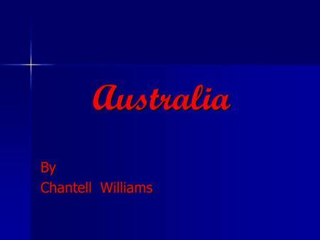 Australia By Chantell Williams. MAP OF AUSTRALIA.