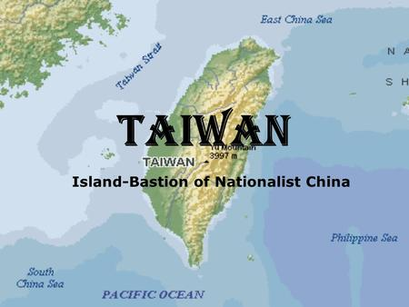 TAIWAN Island-Bastion of Nationalist China. History 10,000 years ago Taiwan was inhabited by humans. 12 th Century Bands of <strong>Japanese</strong> are said to have.