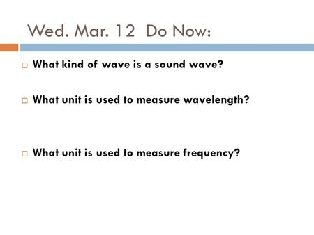 Wed. Mar. 12 Do Now: What kind of wave is a sound wave?