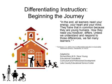Differentiating Instruction: Beginning the Journey In the end, all learners need your energy, your heart and your mind. They have that in common because.