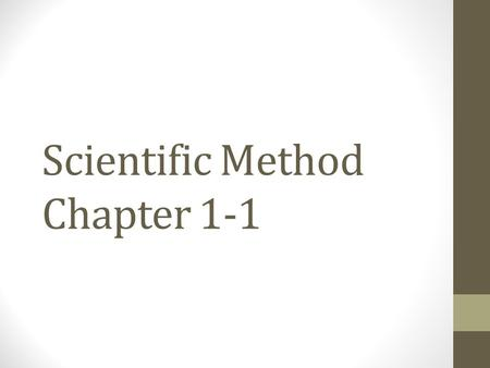 Scientific Method Chapter 1-1. What is Science?  Science – organized way of gathering and analyzing evidence about the natural world  Described as a.