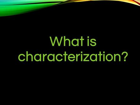 CHARACTERIZATION Characterization is the process of revealing the personality and appearance of a character in a book, movie, etc. In order to interest.