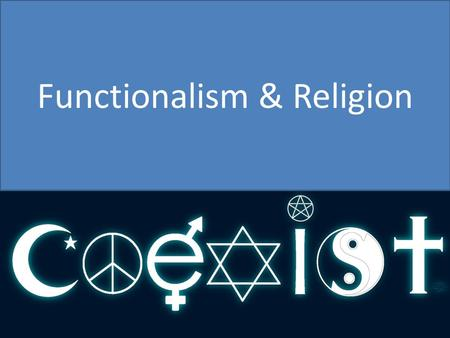 Functionalism & Religion. All – Will know Durkheim's <strong>theory</strong> of religion Most – Will examine different functionalist views on religion Some - Will evaluate.