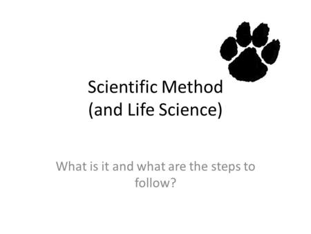 Scientific Method (and Life Science) What is it and what are the steps to follow?