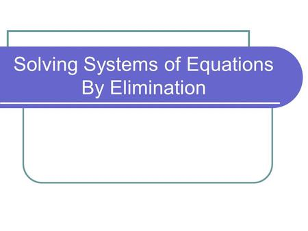 Solving Systems of Equations By Elimination. Warm – up!! *As you walk in, please pick up your calculator!!* Use substitution to solve the following systems.