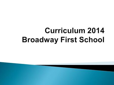 A Guide for Parents of Broadway First School.  There are changes to the subjects covered and what is covered in each subject. Expectations are higher.