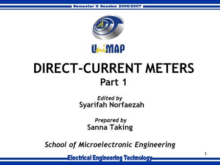 1 Sanna Taking School of Microelectronic Engineering Prepared by DIRECT-CURRENT METERS Part 1 Syarifah Norfaezah Edited by.