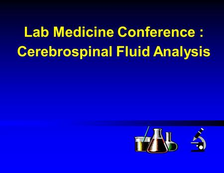 <strong>Lab</strong> Medicine Conference : Cerebrospinal Fluid <strong>Analysis</strong>.