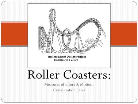 Roller Coasters: Measures <strong>of</strong> Effort & Motion; <strong>Conservation</strong> Laws.