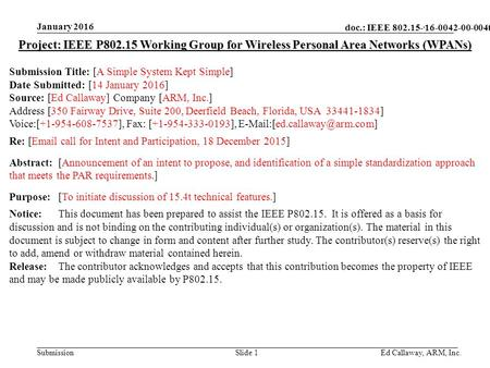 Doc.: IEEE 802.15- Submission January 2016 Ed Callaway, ARM, Inc.Slide 1 Project: IEEE P802.15 Working Group for Wireless Personal Area Networks (WPANs)