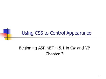 11 Using CSS to Control Appearance Beginning <strong>ASP</strong>.<strong>NET</strong> 4.5.1 in C# and VB Chapter 3.
