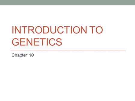 INTRODUCTION TO GENETICS Chapter 10. Genetics Genetics: the study of heredity Heredity: the passing of characteristics from parents → offspring Characteristics.