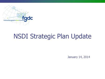 NSDI Strategic Plan Update January 14, 2014. NSDI Strategic Plan High-level Timeline 2 Timeframe Activity Dec - Feb Project Start-up – COMPLETED Feb -