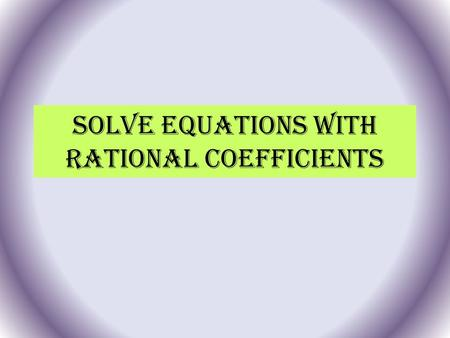 Solve Equations with Rational Coefficients. 1.2x = 36 Check your answer. 1.2 30 = x Check 1.2x = 36 1.2(30) = 36 ? 36 = 36 ? 120 = -0.24y -0.24 - 500.
