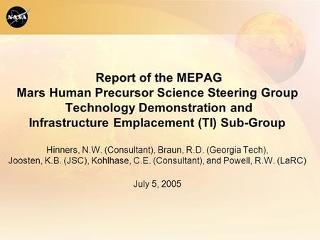 Report of the MEPAG <strong>Mars</strong> Human Precursor Science Steering Group Technology Demonstration and Infrastructure Emplacement (TI) Sub-Group Hinners, N.W. (Consultant),