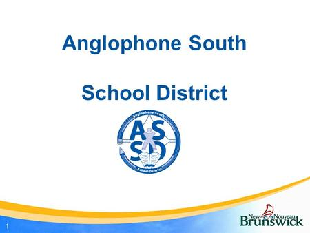 Anglophone South School District 1. Office <strong>of</strong> the Superintendent Millidgeville North School, Saint John Saint John <strong>Education</strong> Centre – former District.