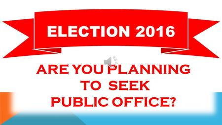 ARE YOU PLANNING TO SEEK PUBLIC <strong>OFFICE</strong>? ELECTION 2016.