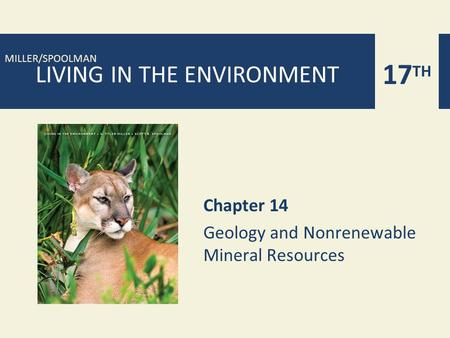 17 TH MILLER/SPOOLMAN LIVING IN THE ENVIRONMENT Chapter 14 Geology and Nonrenewable <strong>Mineral</strong> <strong>Resources</strong>.