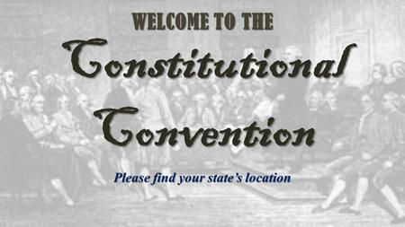 WELCOME TO THE ConstitutionalConvention Please find your state's location.