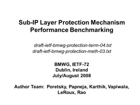 Sub-IP Layer Protection <strong>Mechanism</strong> Performance Benchmarking draft-ietf-bmwg-protection-term-04.txt draft-ietf-bmwg-protection-meth-03.txt BMWG, IETF-72.