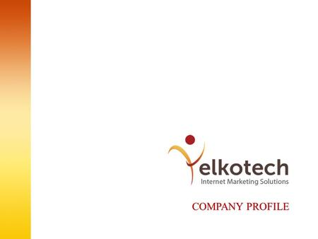 COMPANY PROFILE. ABOUT YELKOTECH We are a team of young, ambitious and deeply inspired professionals with endless creative energy and passion. Our innovative.